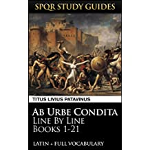 Livy's History of Rome Books 1-21: Line by Line Latin + Vocabulary (SPQR Study Guides Book 29)
