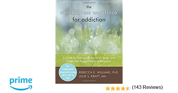 The Mindfulness Workbook for Addiction: A Guide to Coping with the ...