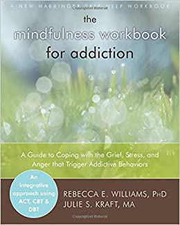 The Mindfulness Workbook for Addiction A Guide to Coping with the