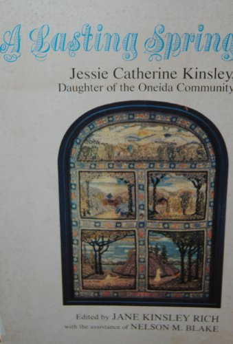 A Lasting Spring: Jessie Catherine Kinsley, Daughter of the Oneida (Oneida Lasting Spring)