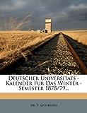 Deutscher Universitats - Kalender Fur das Winter - Semester 1878/79..., F. Ascherson, 1247756602