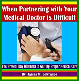 When Partnering with Your Medical Doctor is Difficult by [Lowrance, James]