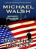 Hostile Intent, Michael Walsh, 1410424391
