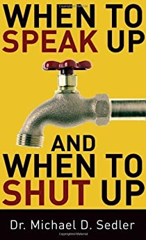 When to Speak Up and When To Shut Up by [Sedler, Dr. Michael D.]