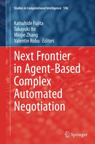 Next Frontier in Agent-based Complex Automated Negotiation (Studies in Computational Intelligence)