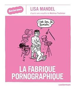 """Afficher """"Sociorama n° 2<br /> La fabrique pornographique"""""""