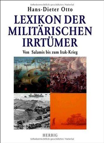Lexikon der militärischen Irrtümer: Von Salamis bis zum Irak-Krieg