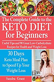 The Complete Guide to the Ketogenic Diet for Beginners: Useful Tips and 90 Great Low-Carbohydrate Recipes | 30 Days Keto Meal Plan to Speed Up Your Weight Loss