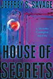 Front cover for the book House of Secrets by Jeffrey S. Savage