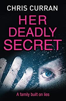 Her Deadly Secret: A gripping psychological thriller with twists that will take your breath away by [Curran, Chris]