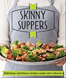 Skinny Suppers: Delicious, nutritious recipes under 300 calories (Good Housekeeping)