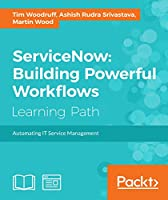 ServiceNow: Building Powerful Workflows