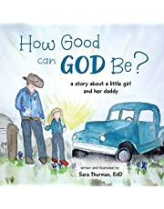 How Good Can God Be?: A Story About a Little Girl and Her Daddy