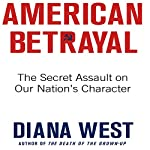 American Betrayal: The Secret Assault on Our Nation's Character | Diana West