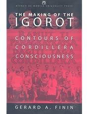 The Making of the Igorot: Contours of Cordillera Consciousness