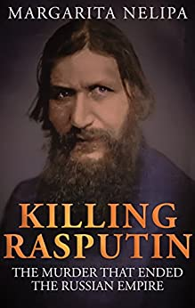 KILLING RASPUTIN: The Murder That Ended The Russian Empire (English Edition) de [Nelipa, Margarita]