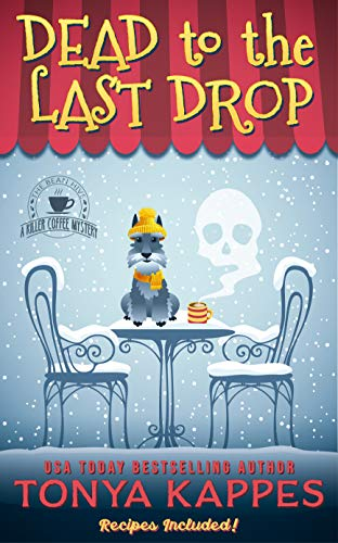Dead To The Last Drop: A Cozy Mystery (A Killer Coffee Mystery Book Eight) (A Killer Coffee Mystery Series 8) by [Kappes, Tonya]