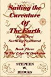 Sailing the Curvature of the Earth - the Series South by Southwest and to the Edge of Darkness, Stephen Brooks, 1468116363