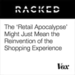 The 'Retail Apocalypse' Might Just Mean the Reinvention of the Shopping Experience | Patrick Sisson