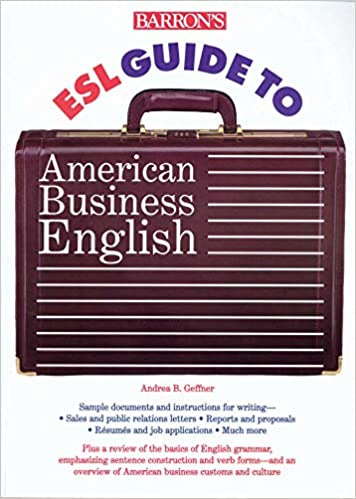 Barron S ESL Guide To American Business English Andrea B Geffner