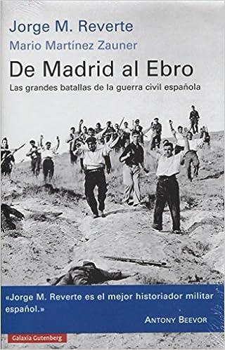 De Madrid al Ebro: Las grandes batallas de la guerra civil española Historia: Amazon.es: M. Reverte, Jorge, Martínez Zauner, Mario: Libros