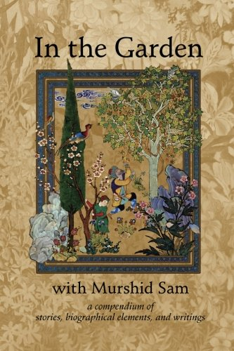 Price comparison product image In The Garden with Murshid Sam: A Compendium of Stories, Biographical Elements and Writings