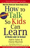 How To Talk So Kids Can Learn, Adele Faber, Elaine Mazlish, 0684824728
