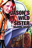 Jason's Wild Sister, Michelle Renee White, 0595214177