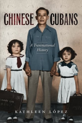 Chinese Cubans: A Transnational History (Envisioning Cuba)