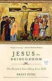 Jesus the Bridegroom: The Greatest Love Story Ever