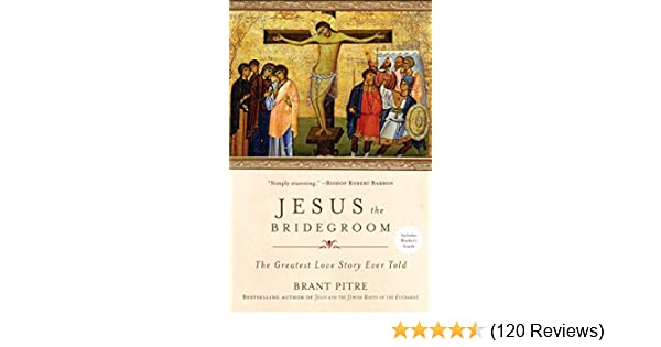 Jesus The Bridegroom The Greatest Love Story Ever Told