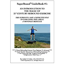 SuperBound® GuideBook #1: An Introduction To The Magic Of 21st Century Rebound Exercise (SuperBound® GuideBooks)