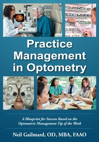Practice Management in Optometry: A Blueprint for Success Based on the Optometric Management Tip of the Week (Practice Management Medical)