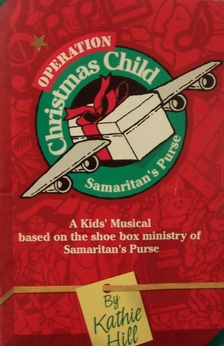 Operation Christmas Child: A Kids' Musical Based on the Shoe Box Ministry of Samaritan's Purse (2001-05-03) (Ministry Christmas Children's Musical)