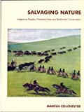 Salvaging Nature : Indigenous Peoples, Protected Areas and Biodiversity Conservation, Colchester, Marcus, 0788171941