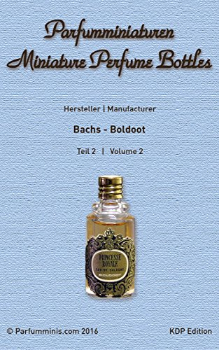- Parfumminiaturen - Miniature Perfume Bottles 2: Verzeichnis | Directory: Bachs - Boldoot (KDP Edition) (German Edition)