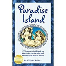 Paradise Island: A Dreamer's Guidebook on How to Survive Paradise and Triumph over Human Nature (English Edition)