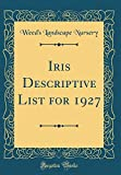 Amazon / Forgotten Books: Iris Descriptive List for 1927 Classic Reprint (Weeds Landscape Nursery)
