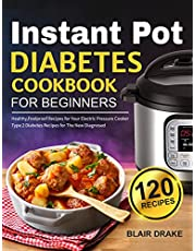 Instant Pot Diabetes Cookbook for Beginners: 120 Quick and Easy Instant Pot Recipes for Type 2 Diabetes   Diabetic Diet Cookbook for The New Diagnosed