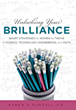 Unlocking Your Brilliance: Smart Strategies for Women to Thrive in Science, Technology, Engineering, and Math