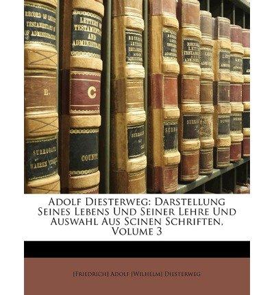 Adolf Diesterweg: Darstellung Seines Lebens Und Seiner Lehre Und Auswahl Aus Scinen Schriften, Volume 3 (Paperback)(German) - Common