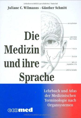 Medizin und ihre Sprache: Leitfaden und Atlas der medizinischen Fachsprache nach Organsystemen