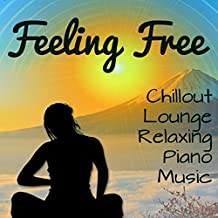Feeling Free - Chillout Lounge Relaxing Piano Music for Pilates Exercises Minfulness Meditation Biofeedback Training