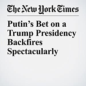Putin's Bet on a Trump Presidency Backfires Spectacularly
