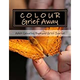 Colour Grief Away: Adult Colouring Book and Grief Journal