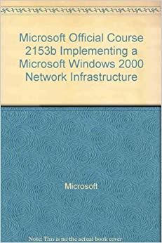 Book Microsoft Official Course: 2153B Implementing a Microsoft Windows 2000 Network Infrastructure