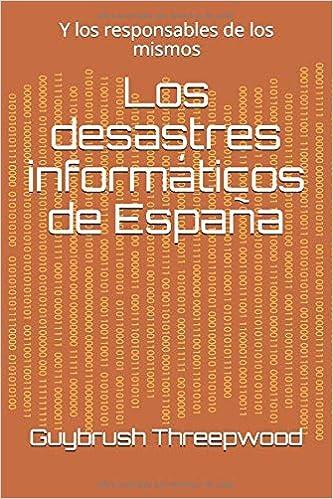 Los desastres informáticos de España: Y los responsables de los mismos: Amazon.es: Threepwood, Guybrush: Libros