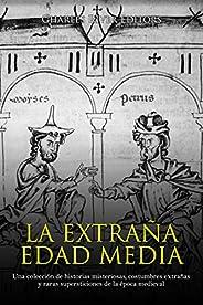 La extraña Edad Media: Una colección de historias misteriosas, costumbres extrañas y raras supersticiones de l