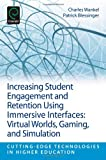 Increasing Student Engagement and Retention Using Immersive Interfaces : Virtual Worlds, Gaming, and Simulation, Charles Wankel, Patrick Blessinger, 1781902402