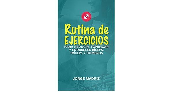 Amazon.com: RUTINA DE EJERCICIOS PARA REDUCIR, TONIFICAR Y ENDURECER BÍCEPS, TRÍCEPS Y HOMBROS: Rutina práctica, sencilla y rápida para gym o hacer desde ...